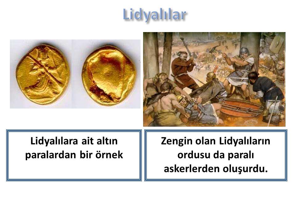 Lidyalılara ait altın paralardan bir örnek Zengin olan Lidyalıların ordusu da paralı askerlerden oluşurdu.