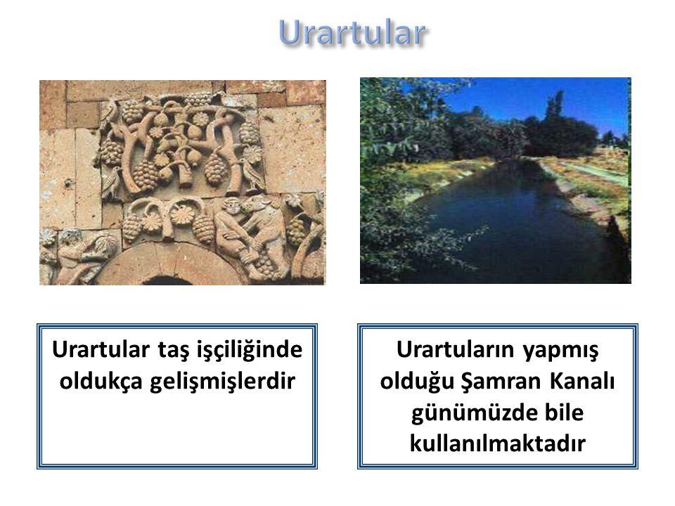 Urartular taş işçiliğinde oldukça gelişmişlerdir Urartuların yapmış olduğu Şamran Kanalı günümüzde bile kullanılmaktadır