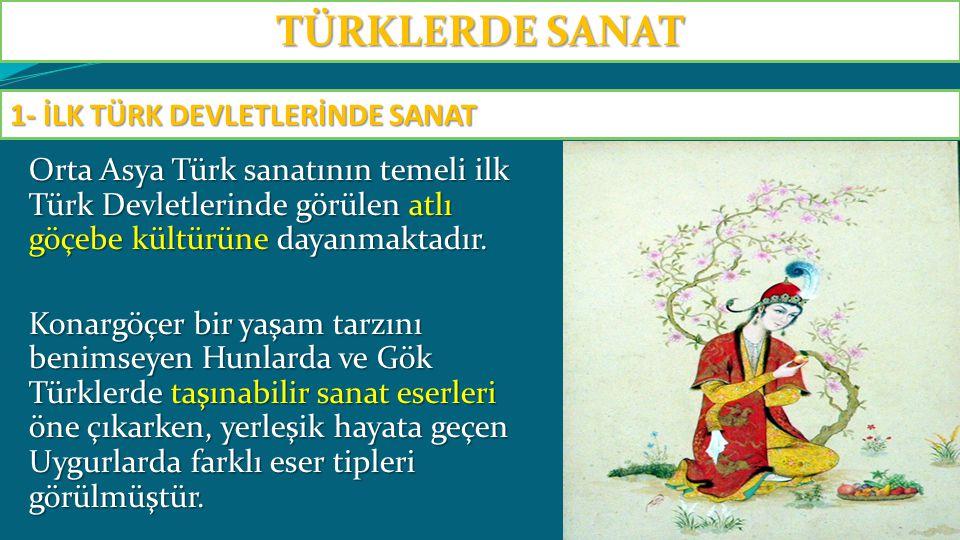 Orta Asya Türk sanatının temeli ilk Türk Devletlerinde görülen atlı göçebe kültürüne dayanmaktadır. Konargöçer bir yaşam tarzını benimseyen Hunlarda v