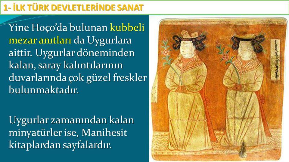 Yine Hoço'da bulunan kubbeli mezar anıtları da Uygurlara aittir. Uygurlar döneminden kalan, saray kalıntılarının duvarlarında çok güzel freskler bulun