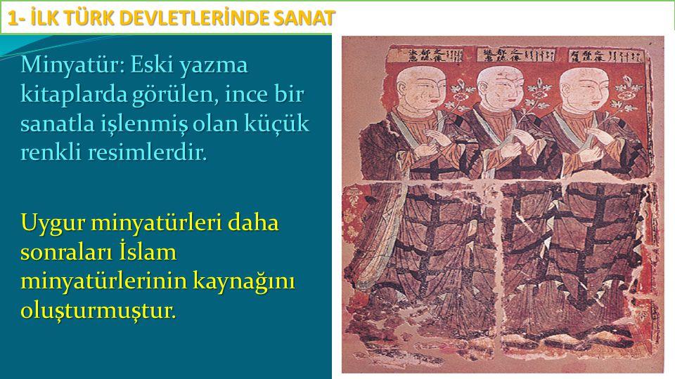 Minyatür: Eski yazma kitaplarda görülen, ince bir sanatla işlenmiş olan küçük renkli resimlerdir. Uygur minyatürleri daha sonraları İslam minyatürleri