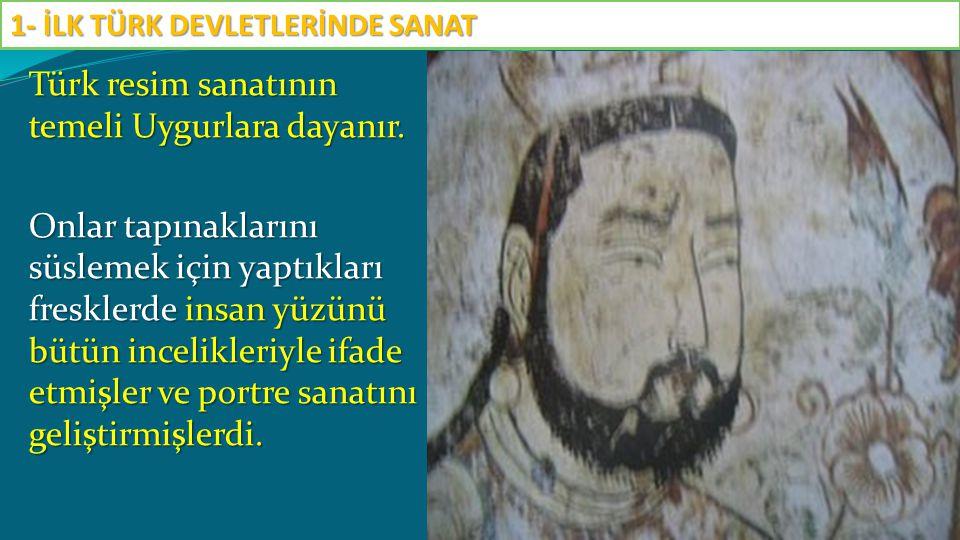 Türk resim sanatının temeli Uygurlara dayanır. Onlar tapınaklarını süslemek için yaptıkları fresklerde insan yüzünü bütün incelikleriyle ifade etmişle
