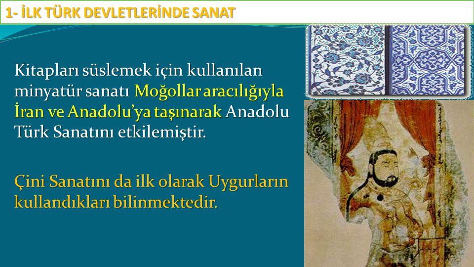 Kitapları süslemek için kullanılan minyatür sanatı Moğollar aracılığıyla İran ve Anadolu'ya taşınarak Anadolu Türk Sanatını etkilemiştir. Çini Sanatın