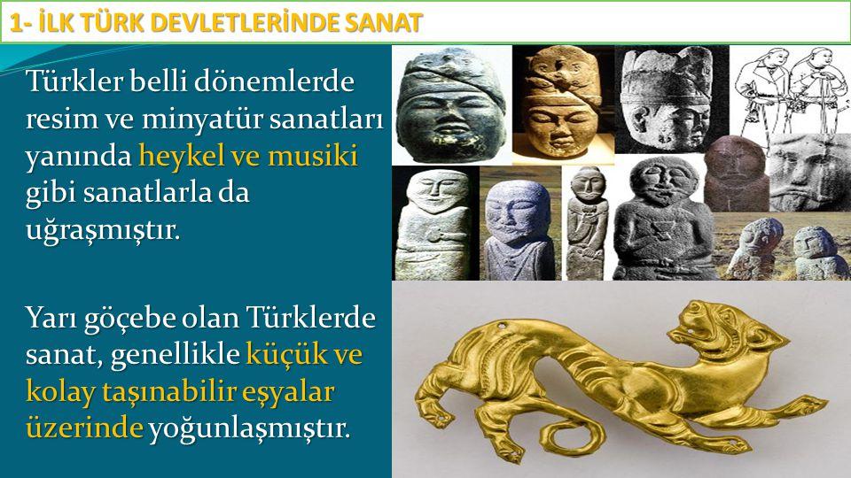 Türkler belli dönemlerde resim ve minyatür sanatları yanında heykel ve musiki gibi sanatlarla da uğraşmıştır. Yarı göçebe olan Türklerde sanat, genell