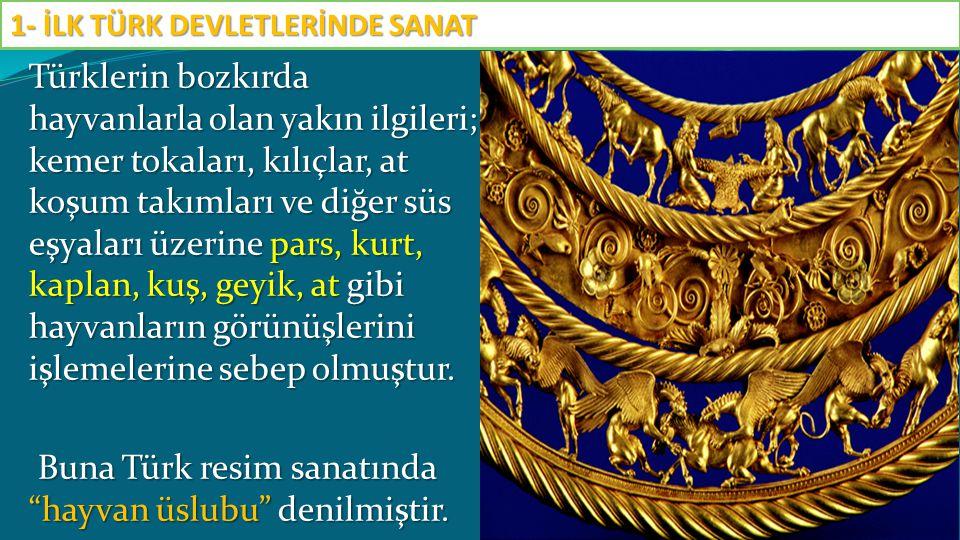 Türklerin bozkırda hayvanlarla olan yakın ilgileri; kemer tokaları, kılıçlar, at koşum takımları ve diğer süs eşyaları üzerine pars, kurt, kaplan, kuş