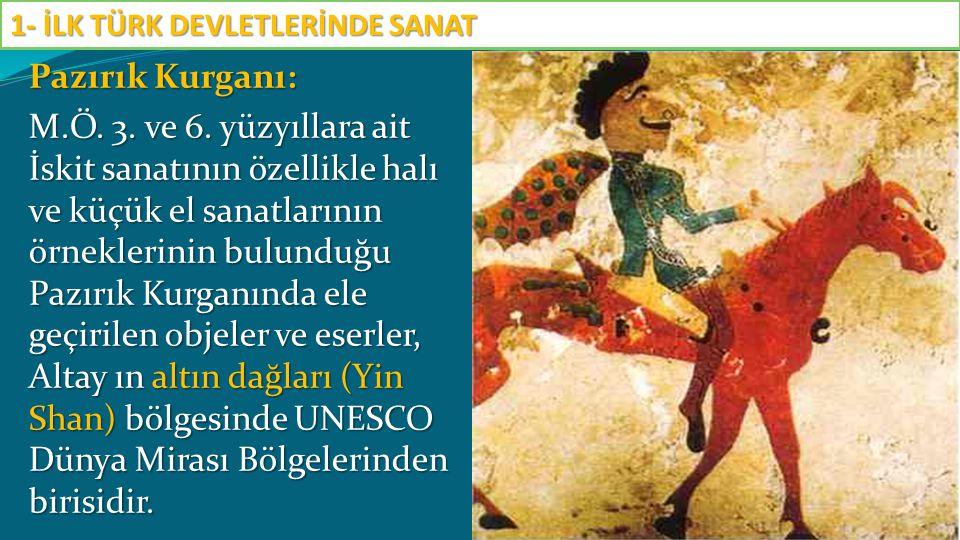 Pazırık Kurganı: M.Ö. 3. ve 6. yüzyıllara ait İskit sanatının özellikle halı ve küçük el sanatlarının örneklerinin bulunduğu Pazırık Kurganında ele ge