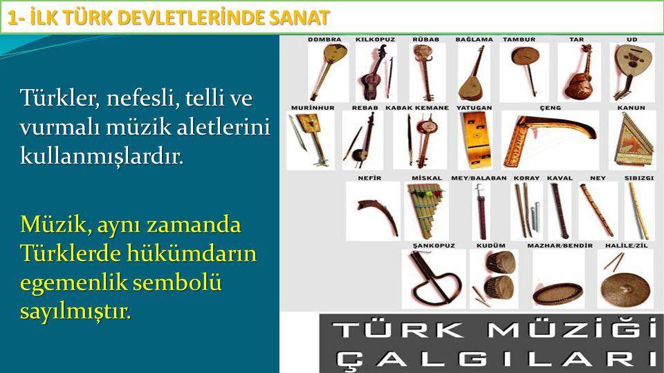 Türkler, nefesli, telli ve vurmalı müzik aletlerini kullanmışlardır. Müzik, aynı zamanda Türklerde hükümdarın egemenlik sembolü sayılmıştır. 1- İLK TÜ
