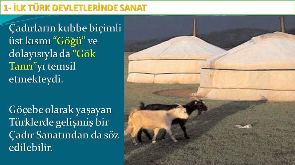 """Çadırların kubbe biçimli üst kısmı """"Göğü"""" ve dolayısıyla da """"Gök Tanrı""""yı temsil etmekteydi. Göçebe olarak yaşayan Türklerde gelişmiş bir Çadır Sanatı"""