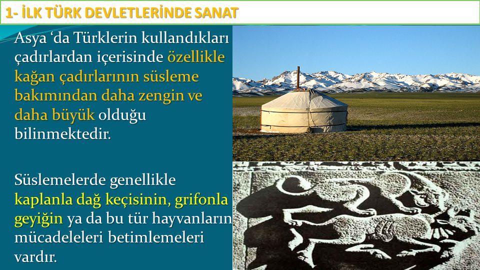 Asya 'da Türklerin kullandıkları çadırlardan içerisinde özellikle kağan çadırlarının süsleme bakımından daha zengin ve daha büyük olduğu bilinmektedir