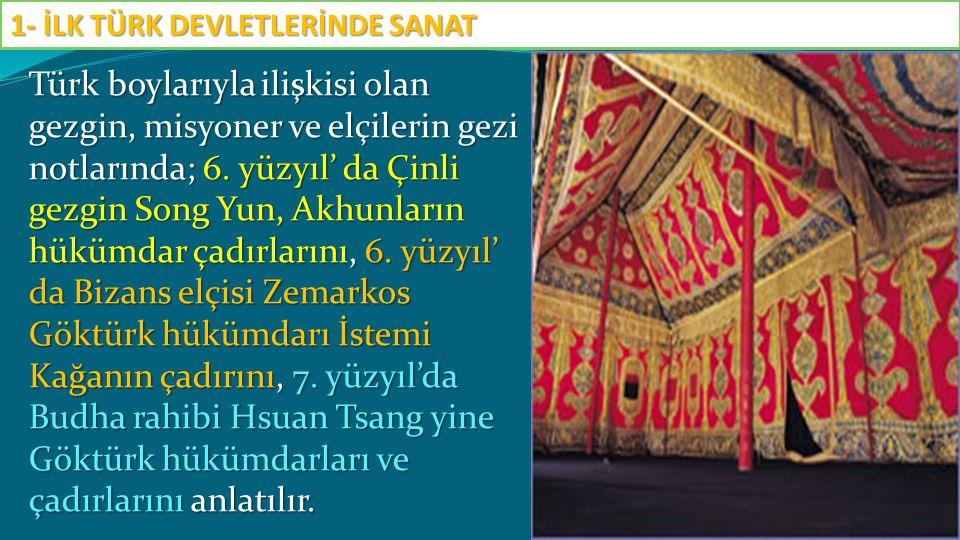 Türk boylarıyla ilişkisi olan gezgin, misyoner ve elçilerin gezi notlarında; 6. yüzyıl' da Çinli gezgin Song Yun, Akhunların hükümdar çadırlarını, 6.