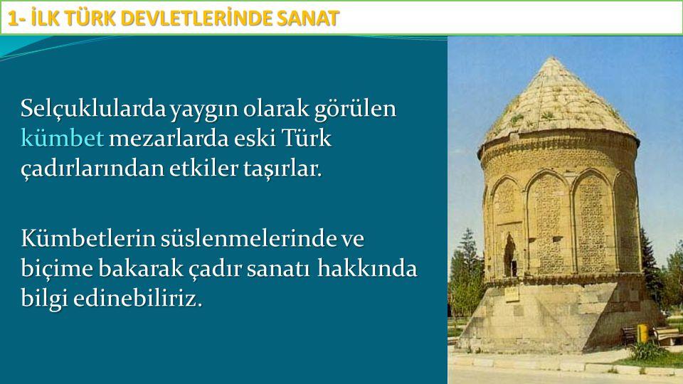 Selçuklularda yaygın olarak görülen kümbet mezarlarda eski Türk çadırlarından etkiler taşırlar. Kümbetlerin süslenmelerinde ve biçime bakarak çadır sa
