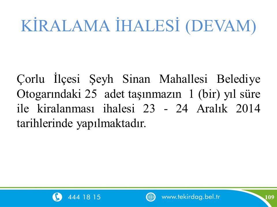 KİRALAMA İHALESİ (DEVAM) Çorlu İlçesi Şeyh Sinan Mahallesi Belediye Otogarındaki 25 adet taşınmazın 1 (bir) yıl süre ile kiralanması ihalesi 23 - 24 A