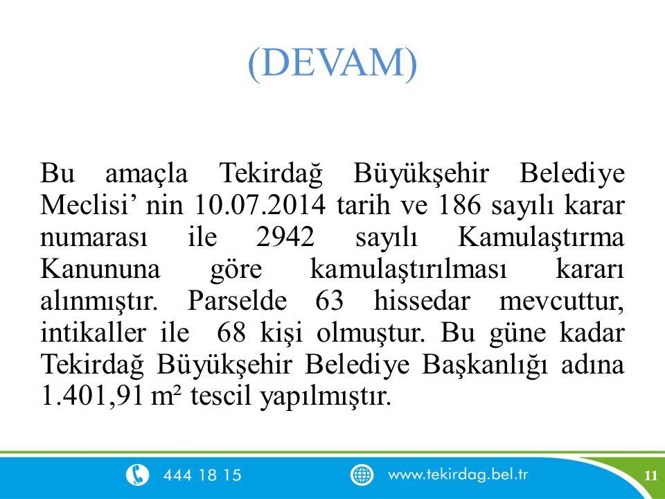 (DEVAM) Bu amaçla Tekirdağ Büyükşehir Belediye Meclisi' nin 10.07.2014 tarih ve 186 sayılı karar numarası ile 2942 sayılı Kamulaştırma Kanununa göre k