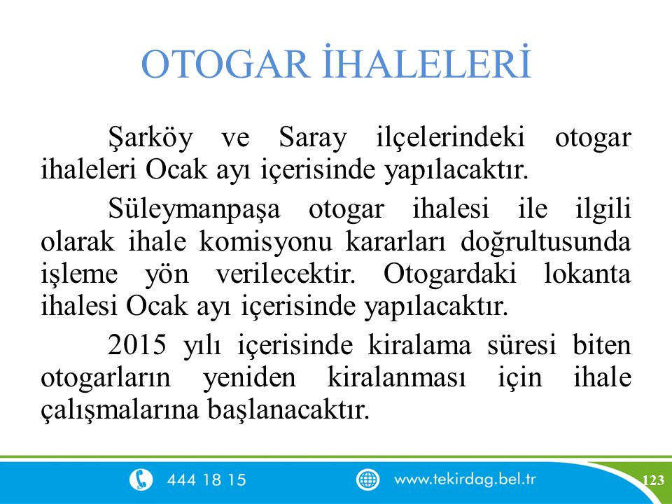OTOGAR İHALELERİ Şarköy ve Saray ilçelerindeki otogar ihaleleri Ocak ayı içerisinde yapılacaktır. Süleymanpaşa otogar ihalesi ile ilgili olarak ihale
