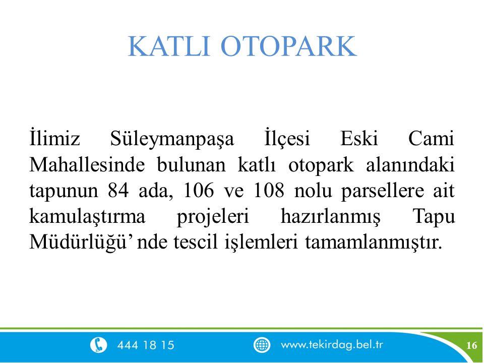 KATLI OTOPARK İlimiz Süleymanpaşa İlçesi Eski Cami Mahallesinde bulunan katlı otopark alanındaki tapunun 84 ada, 106 ve 108 nolu parsellere ait kamula