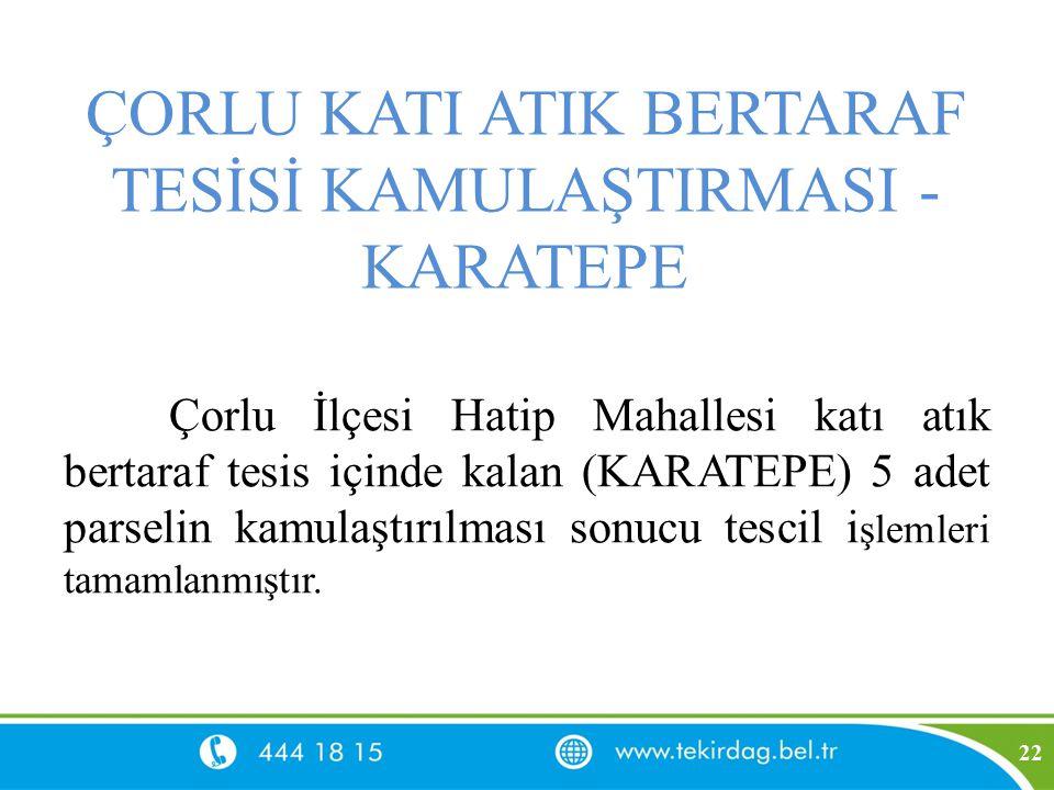 ÇORLU KATI ATIK BERTARAF TESİSİ KAMULAŞTIRMASI - KARATEPE Çorlu İlçesi Hatip Mahallesi katı atık bertaraf tesis içinde kalan (KARATEPE) 5 adet parseli