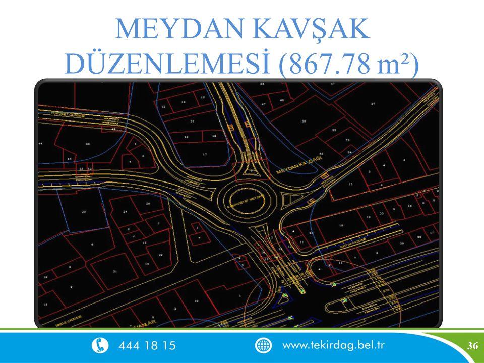 MEYDAN KAVŞAK DÜZENLEMESİ (867.78 m²) 36