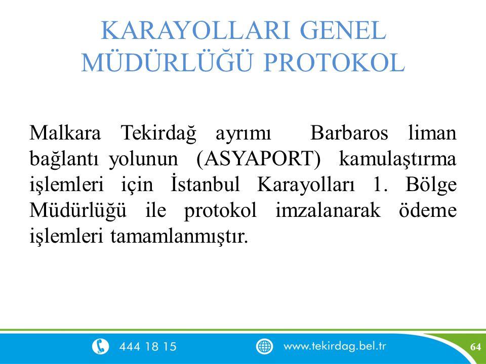 KARAYOLLARI GENEL MÜDÜRLÜĞÜ PROTOKOL Malkara Tekirdağ ayrımı Barbaros liman bağlantı yolunun (ASYAPORT) kamulaştırma işlemleri için İstanbul Karayolla