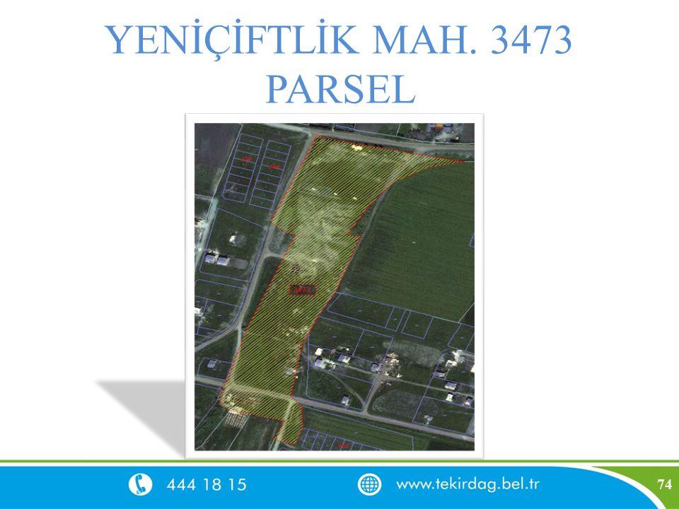 YENİÇİFTLİK MAH. 3473 PARSEL 74