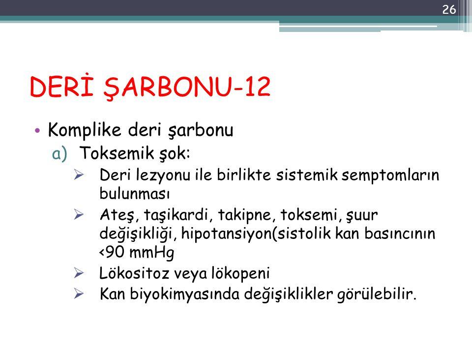 DERİ ŞARBONU-12 Komplike deri şarbonu a)Toksemik şok:  Deri lezyonu ile birlikte sistemik semptomların bulunması  Ateş, taşikardi, takipne, toksemi,