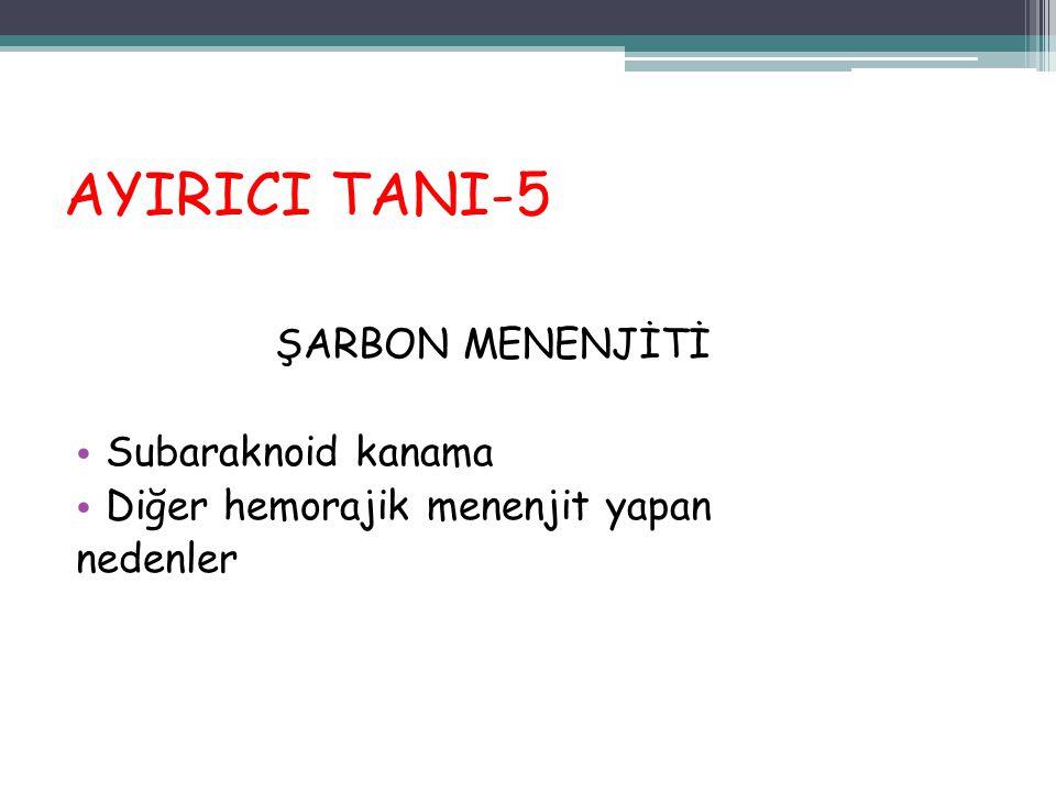 AYIRICI TANI-5 ŞARBON MENENJİTİ Subaraknoid kanama Diğer hemorajik menenjit yapan nedenler