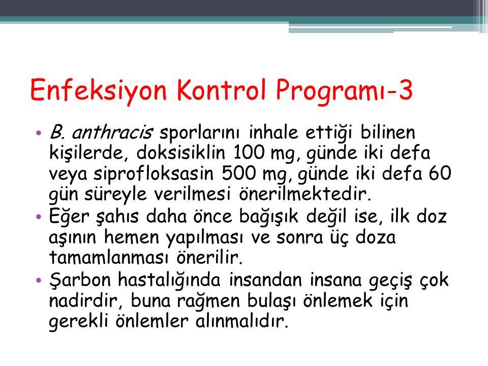 Enfeksiyon Kontrol Programı-3 B. anthracis sporlarını inhale ettiği bilinen kişilerde, doksisiklin 100 mg, günde iki defa veya siprofloksasin 500 mg,
