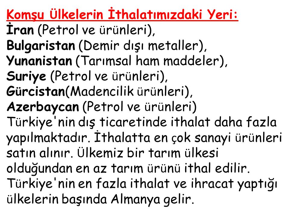 Komşu Ü lkelerin İthalatımızdaki Yeri: İran (Petrol ve ü r ü nleri), Bulgaristan (Demir dışı metaller), Yunanistan (Tarımsal ham maddeler), Suriye (Pe