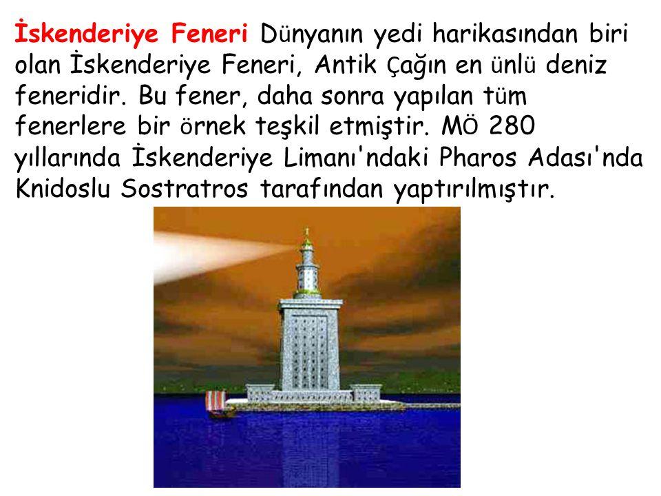 İskenderiye Feneri D ü nyanın yedi harikasından biri olan İskenderiye Feneri, Antik Ç ağın en ü nl ü deniz feneridir. Bu fener, daha sonra yapılan t ü