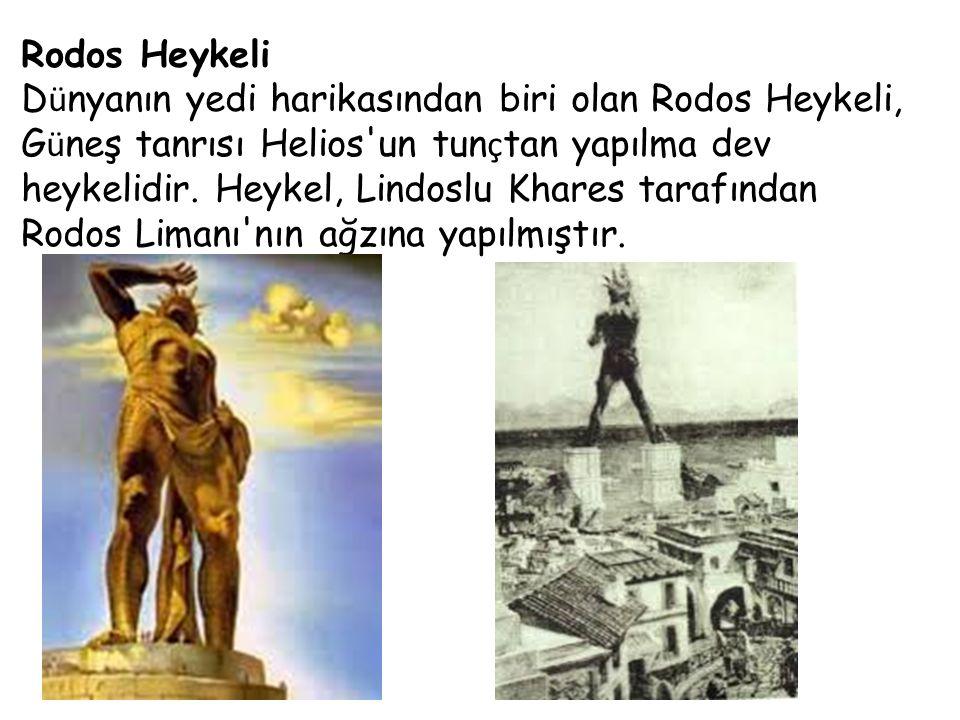 Rodos Heykeli D ü nyanın yedi harikasından biri olan Rodos Heykeli, G ü neş tanrısı Helios'un tun ç tan yapılma dev heykelidir. Heykel, Lindoslu Khare