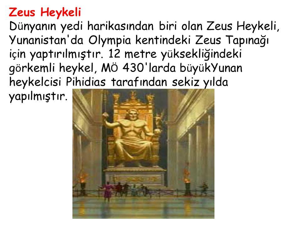 Zeus Heykeli D ü nyanın yedi harikasından biri olan Zeus Heykeli, Yunanistan'da Olympia kentindeki Zeus Tapınağı i ç in yaptırılmıştır. 12 metre y ü k