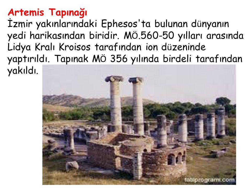 Artemis Tapınağı İzmir yakınlarındaki Ephesos'ta bulunan d ü nyanın yedi harikasından biridir. M Ö.560-50 yılları arasında Lidya Kralı Kroisos tarafın
