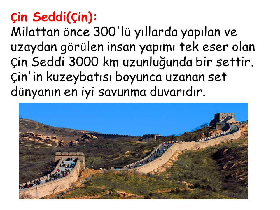 Ç in Seddi( Ç in): Milattan ö nce 300'l ü yıllarda yapılan ve uzaydan g ö r ü len insan yapımı tek eser olan Ç in Seddi 3000 km uzunluğunda bir settir