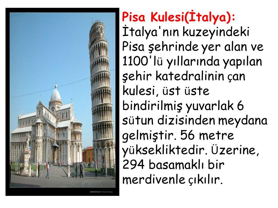 Pisa Kulesi(İtalya): İtalya'nın kuzeyindeki Pisa şehrinde yer alan ve 1100'l ü yıllarında yapılan şehir katedralinin ç an kulesi, ü st ü ste bindirilm