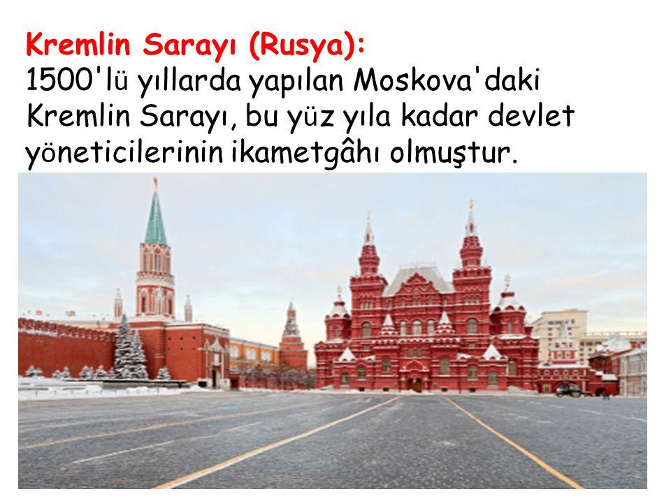 Kremlin Sarayı (Rusya): 1500'l ü yıllarda yapılan Moskova'daki Kremlin Sarayı, bu y ü z yıla kadar devlet y ö neticilerinin ikametgâhı olmuştur.