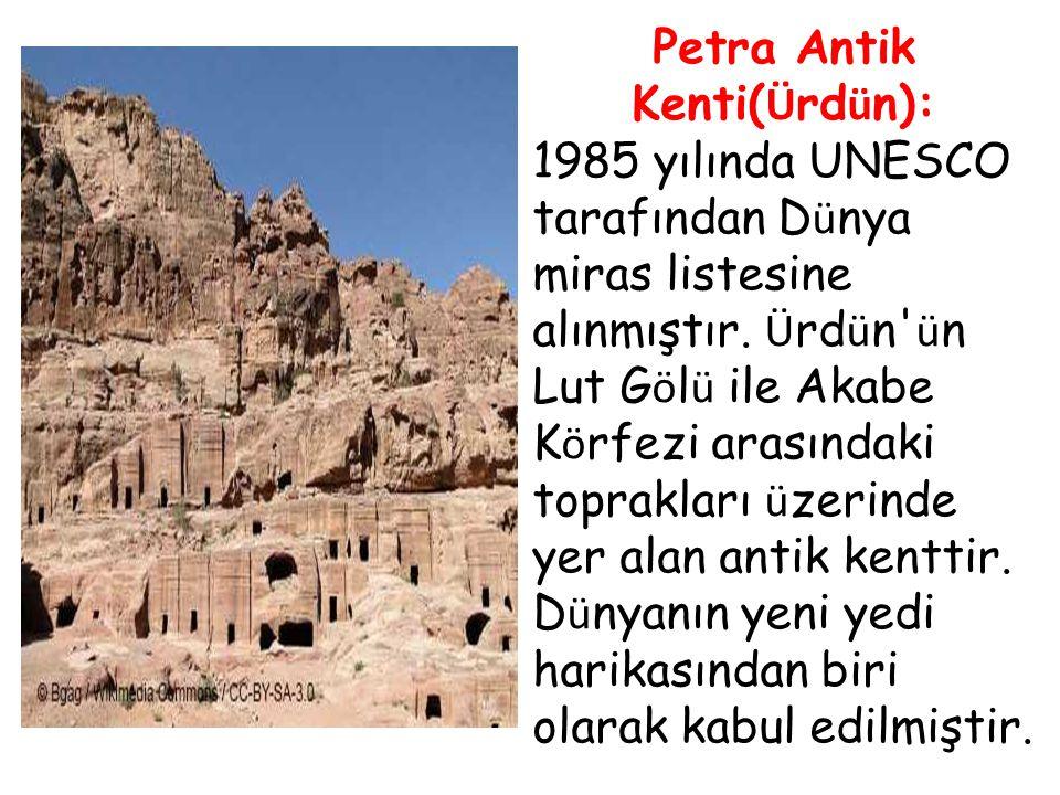 Petra Antik Kenti( Ü rd ü n): 1985 yılında UNESCO tarafından D ü nya miras listesine alınmıştır. Ü rd ü n' ü n Lut G ö l ü ile Akabe K ö rfezi arasınd