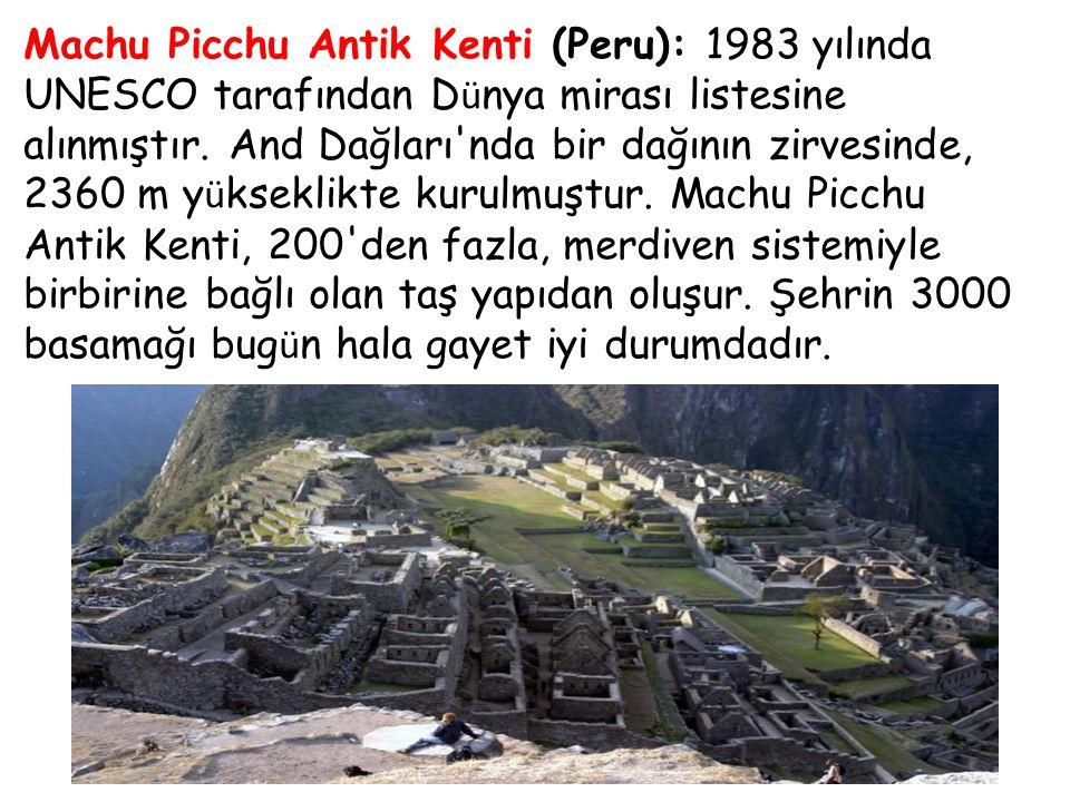 Machu Picchu Antik Kenti (Peru): 1983 yılında UNESCO tarafından D ü nya mirası listesine alınmıştır. And Dağları'nda bir dağının zirvesinde, 2360 m y