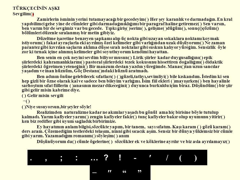 TÜRKÇECİNİN AŞKI Sevgilim( ) Zamirlerin isminin yerini tutamayacağı bir gecedeyim( ) Her şey karanlık ve darmadağın.