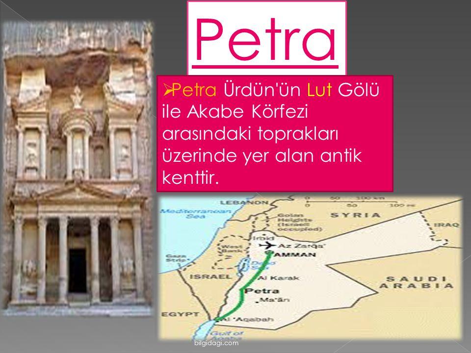 Petra  Petra Ürdün'ün Lut Gölü ile Akabe Körfezi arasındaki toprakları üzerinde yer alan antik kenttir. bilgidagi.com