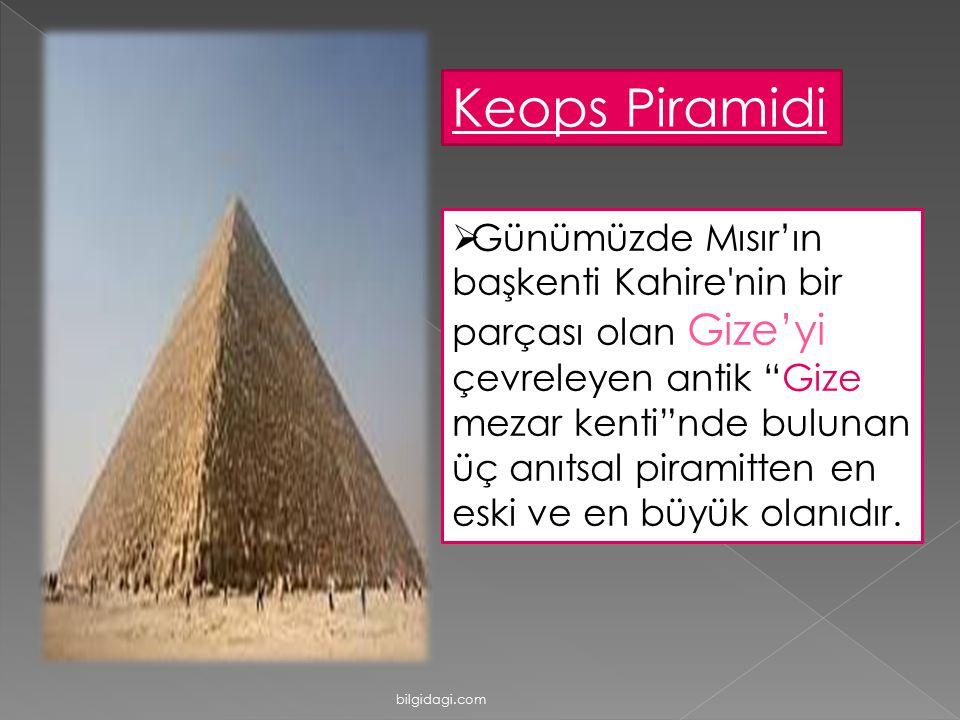 """Keops Piramidi  Günümüzde Mısır'ın başkenti Kahire'nin bir parçası olan Gize'yi çevreleyen antik """"Gize mezar kenti""""nde bulunan üç anıtsal piramitten"""