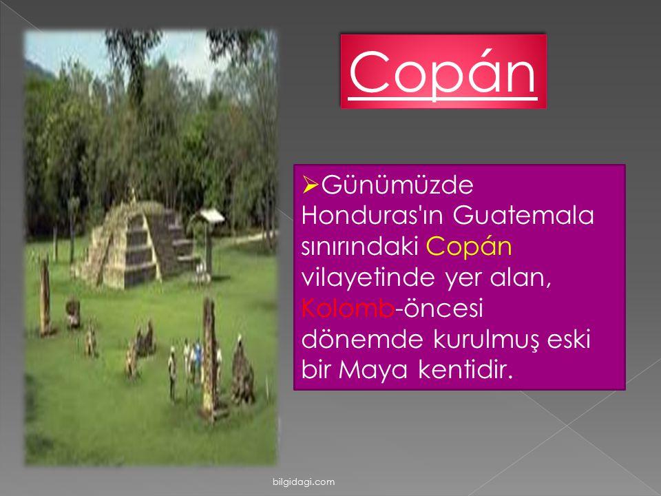 Copán  Günümüzde Honduras'ın Guatemala sınırındaki Copán vilayetinde yer alan, Kolomb-öncesi dönemde kurulmuş eski bir Maya kentidir. bilgidagi.com