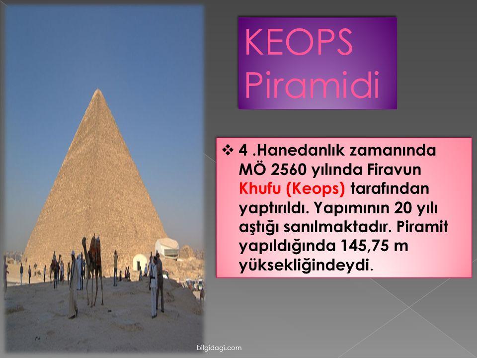 KEOPS Piramidi  4.Hanedanlık zamanında MÖ 2560 yılında Firavun Khufu (Keops) tarafından yaptırıldı. Yapımının 20 yılı aştığı sanılmaktadır. Piramit y