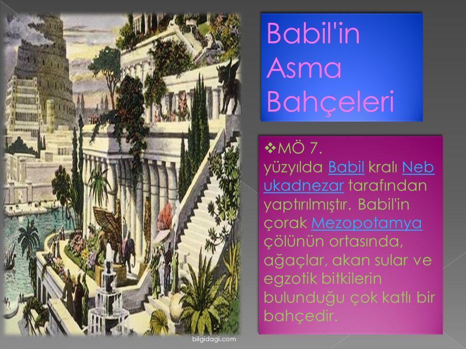 Babil'in Asma Bahçeleri  MÖ 7. yüzyılda Babil kralı Neb ukadnezar tarafından yaptırılmıştır. Babil'in çorak Mezopotamya çölünün ortasında, ağaçlar, a