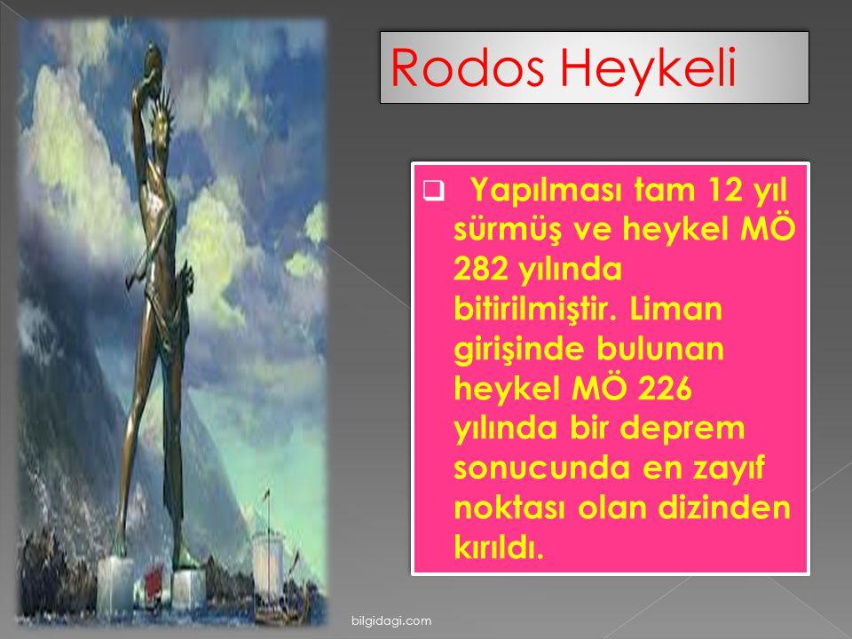 Rodos Heykeli  Yapılması tam 12 yıl sürmüş ve heykel MÖ 282 yılında bitirilmiştir. Liman girişinde bulunan heykel MÖ 226 yılında bir deprem sonucunda