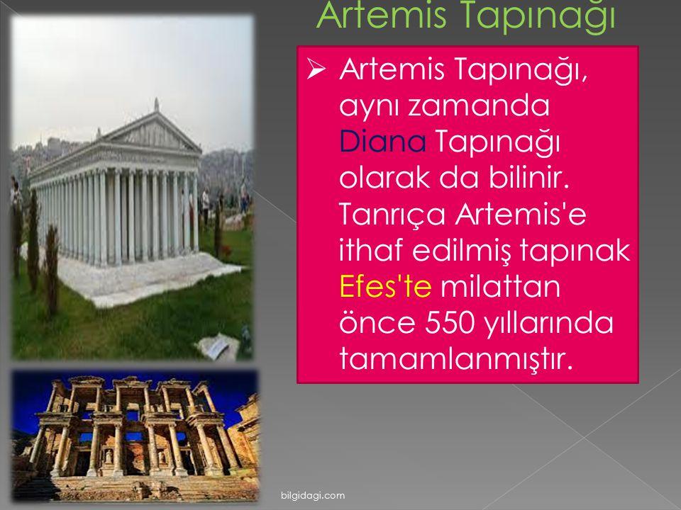 Artemis Tapınağı  Artemis Tapınağı, aynı zamanda Diana Tapınağı olarak da bilinir. Tanrıça Artemis'e ithaf edilmiş tapınak Efes'te milattan önce 550