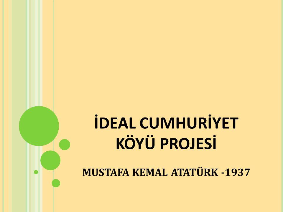 İDEAL CUMHURİYET KÖYÜ PROJESİ MUSTAFA KEMAL ATATÜRK -1937
