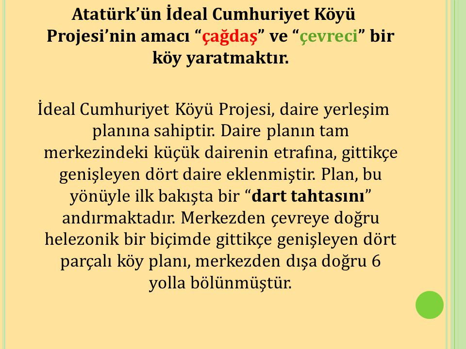 """Atatürk'ün İdeal Cumhuriyet Köyü Projesi'nin amacı """"çağdaş"""" ve """"çevreci"""" bir köy yaratmaktır. İdeal Cumhuriyet Köyü Projesi, daire yerleşim planına sa"""