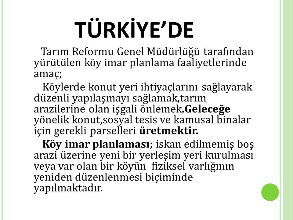 TÜRKİYE'DE Tarım Reformu Genel Müdürlüğü tarafından yürütülen köy imar planlama faaliyetlerinde amaç; Köylerde konut yeri ihtiyaçlarını sağlayarak düz