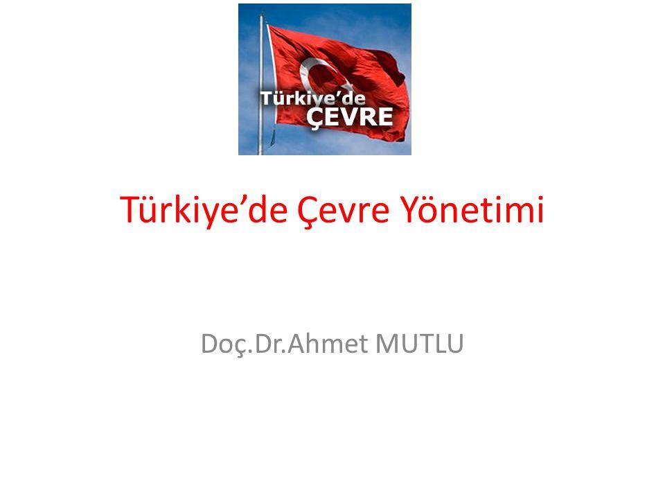 Türkiye'de Çevre Yönetimi Doç.Dr.Ahmet MUTLU