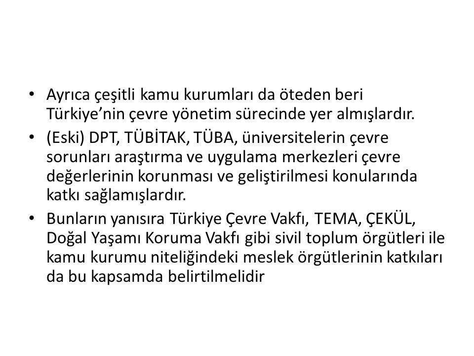 Ayrıca çeşitli kamu kurumları da öteden beri Türkiye'nin çevre yönetim sürecinde yer almışlardır. (Eski) DPT, TÜBİTAK, TÜBA, üniversitelerin çevre sor