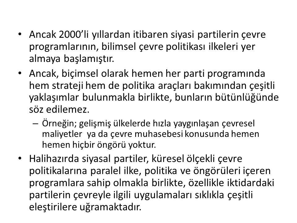 Ancak 2000'li yıllardan itibaren siyasi partilerin çevre programlarının, bilimsel çevre politikası ilkeleri yer almaya başlamıştır. Ancak, biçimsel ol